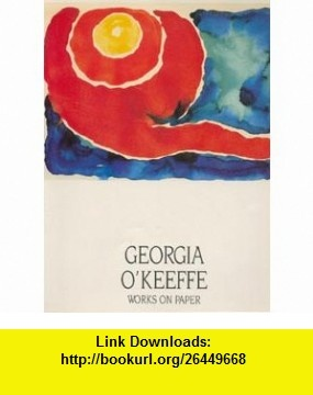 Georgia OKeeffe, Works on Paper (9780890131541) Georgia OKeeffe, Barbara Haskell , ISBN-10: 0890131546  , ISBN-13: 978-0890131541 ,  , tutorials , pdf , ebook , torrent , downloads , rapidshare , filesonic , hotfile , megaupload , fileserve