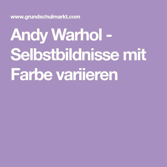 Andy Warhol Selbstbildnisse Mit Farbe Variieren Education