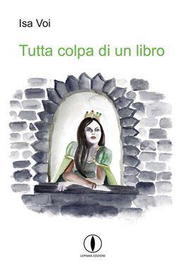 """""""Tutta colpa di un libro"""": il nuovo romanzo per bambini di Isa Voi http://isa-voi.blogspot.com/2015/05/tuttta-colpa-di-un-libro-il-nuovo.html"""