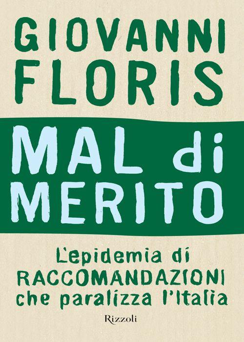 Giovanni Floris - Mal di merito. L'epidemia di raccomandazioni che paralizza l'Italia (2011) » DaSolo Download Gratis