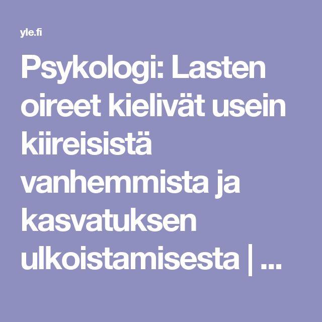 Psykologi: Lasten oireet kielivät usein kiireisistä vanhemmista ja kasvatuksen ulkoistamisesta | Yle Uutiset | yle.fi