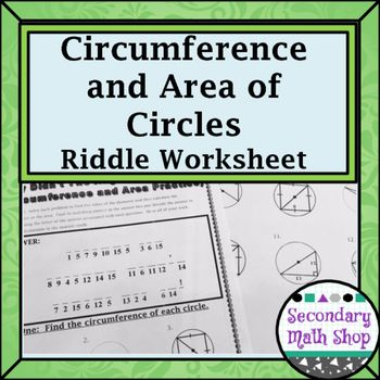 Circles - Geometry Circumference and Area of Circles Riddle WorksheetThis is a 15 question Riddle Practice Worksheet designed to practice and reinforce the concepts of finding the Circumference and Area of circles.  Note:  This worksheet is written at a high school level and includes Trigonometry, the Pythagorean Theorem and Special Right Triangles.The worksheet includes :***finding the diameter of the circle through the use of either The Pythagorean Theorem, Special Right Triangles and/or…