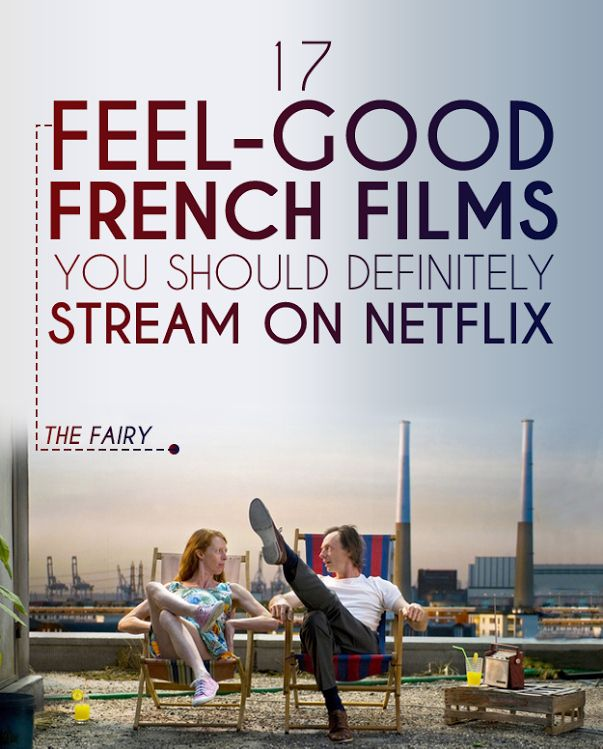 17 Feel-Good French Films You Should Definitely Stream On Netflix.  Those on this list that I've seen, I've adored. If you're going to give me a romantic-comedy, it had better be either horrendously snarky, a musical, or French.