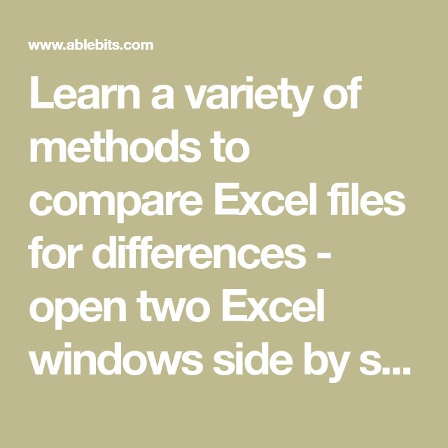Learn a variety of methods to compare Excel files for differences