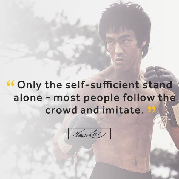 """""""Only the self-sufficient stand alone - most people follow the crowd and imitate."""""""