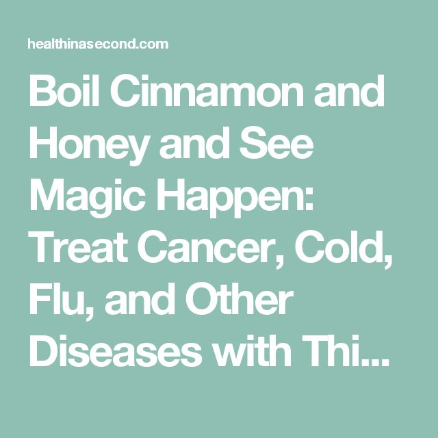 Boil Cinnamon and Honey and See Magic Happen: Treat Cancer, Cold, Flu, and Other Diseases with This Remedy - HealthInaSecond.com