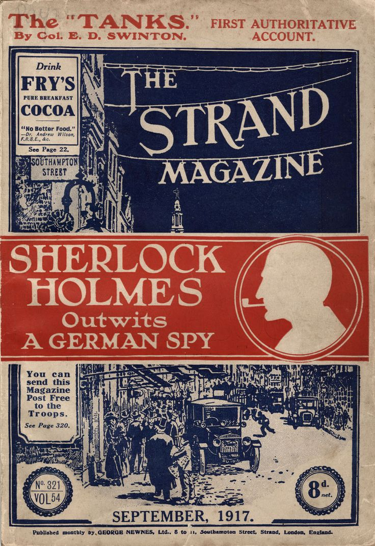 """The Strand Magazine, vol. 54, no. 321, September 1917. Sherlock Holmes Outwits a German Spy.""""Published: London: George Newnes, Ltd. Courtesy: Toronto Public Library. Arthur Conan Doyle did his part to raise wartime moral by continuing to provide The Strand with the publics favoured reading material. This issue contains the Holmes story His Last Bow."""""""