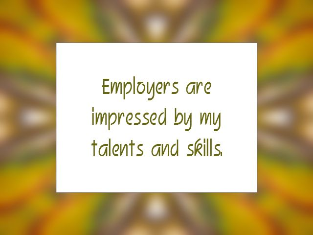 """Daily Affirmation for April 13, 2015 #affirmation #inspiration - """"Employers are impressed by my talents and skills."""""""