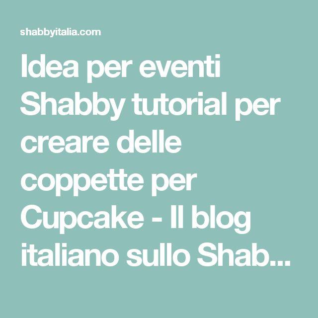 Idea per eventi Shabby tutorial per creare delle coppette per Cupcake - Il blog italiano sullo Shabby Chic e non solo
