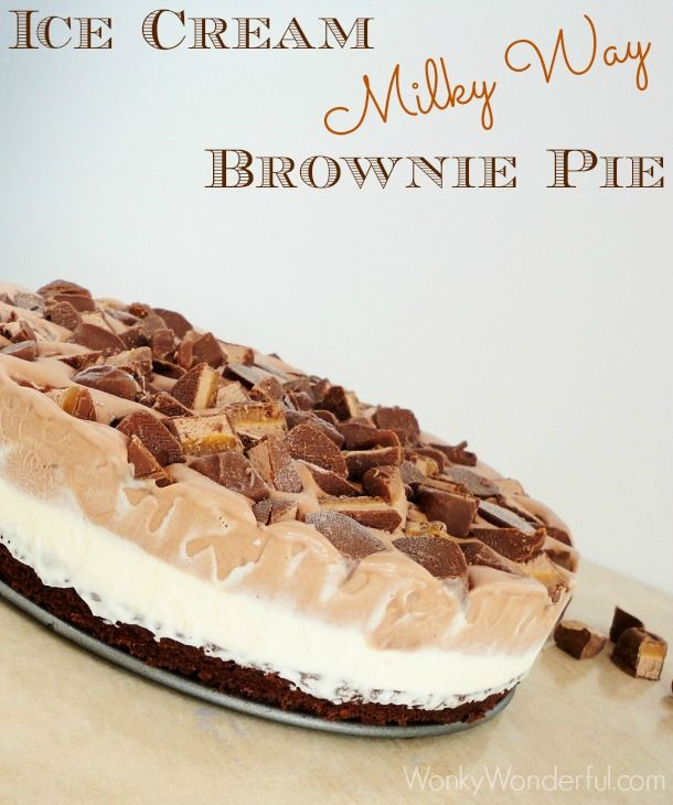 Ice Cream Milky Way Brownie Pie on MyRecipeMagic.com #dessert #brownie #pie #icecream #milkyway