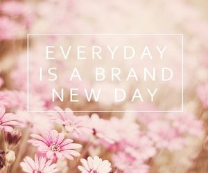 Everyday is a brand new day