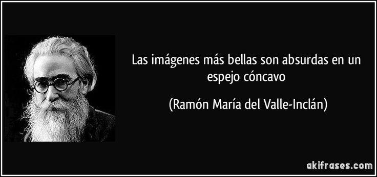 Frase de Ramón del Valle-Inclán, autor modernista.
