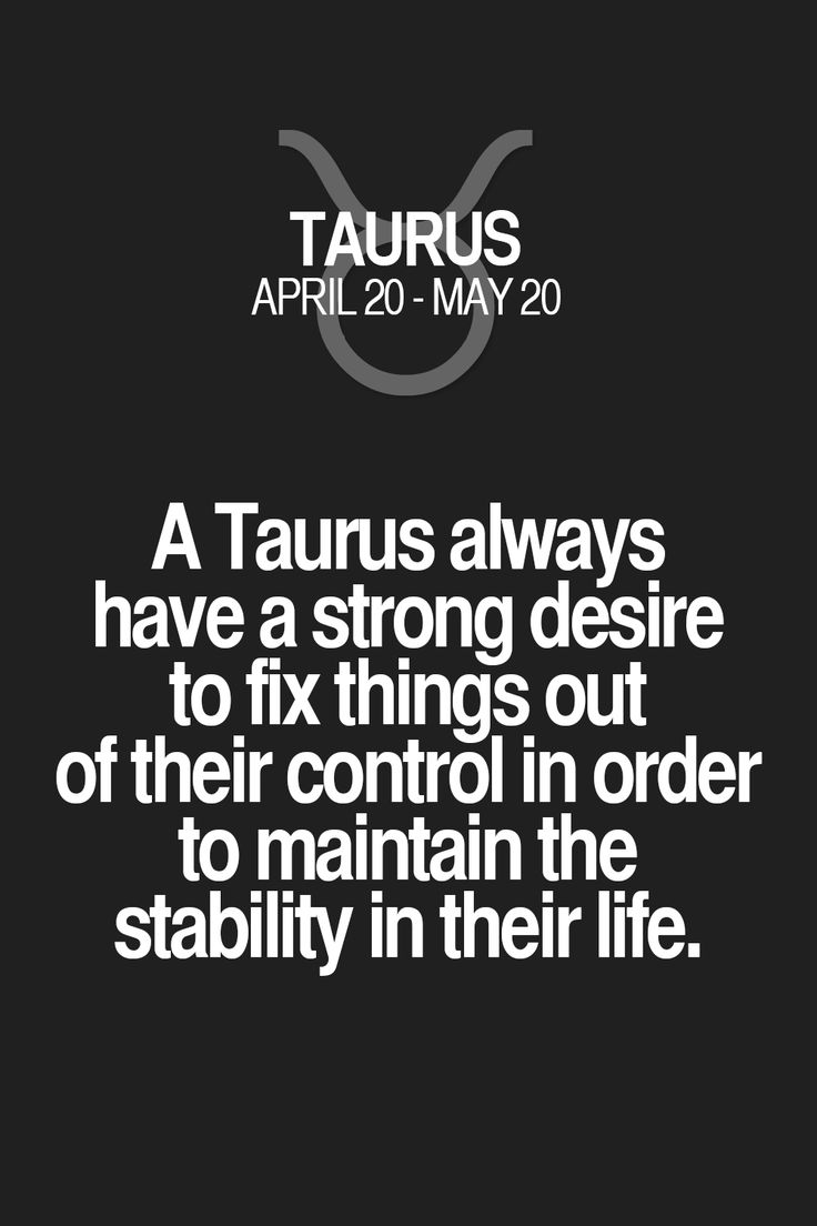 A Taurus always have a strong desire to fix things out of their control in order to maintain the stability in their life. Taurus | Taurus Quotes | Taurus Horoscope | Taurus Zodiac Signs