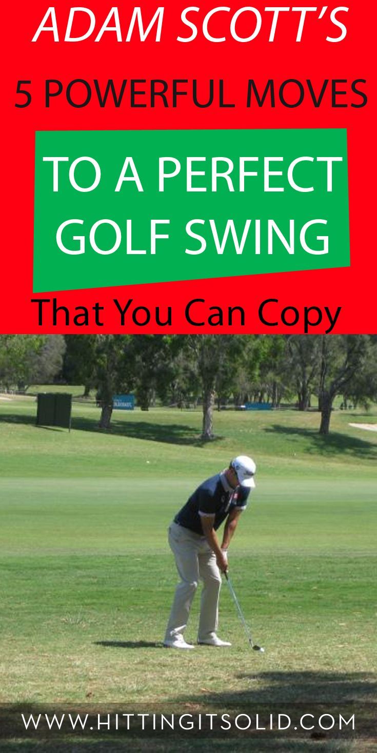 Discover Adam Scott's 5 powerful moves to a perfect golf swing that you can copy and get awesome results.