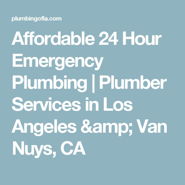 Affordable 24 Hour Emergency Plumbing | Plumber Services in Los Angeles amp; Van Nuys, CA