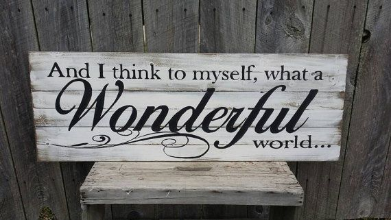 And I Think To Myself, What A Wonderful World Rustic Sign, Wood Wall Art Decor