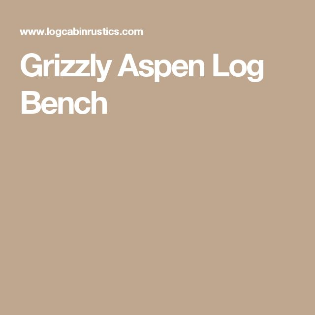 Grizzly Aspen Log Bench