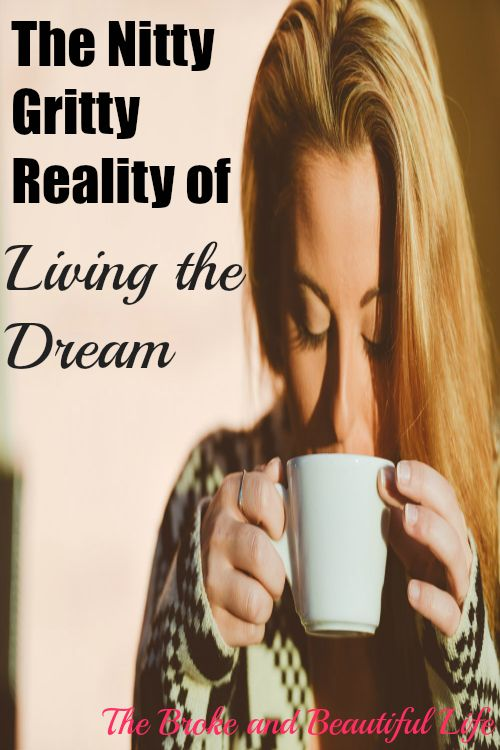 The Nitty Gritty Reality of Living the Dream