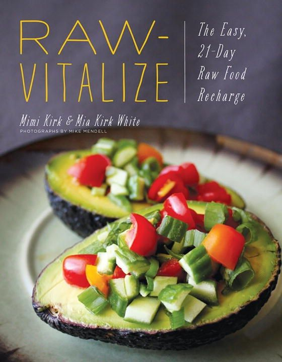 Raw-Vitalize by Mimi Kirk & Mia White Kirk (Countryman Press) Spring 2017