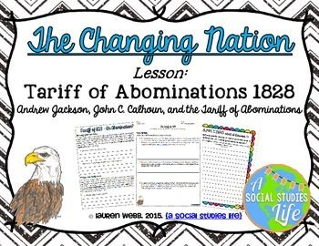 Andrew Jackson, John C. Calhoun, and the Tariff of Abominations • Students will analyze the document/close-reading passages to understand the circumstances surrounding and the outcome of the Tariff of 1828. Students will complete the reading passage scaffolding questions based on the documents/readings, and their knowledge of Social Studies.