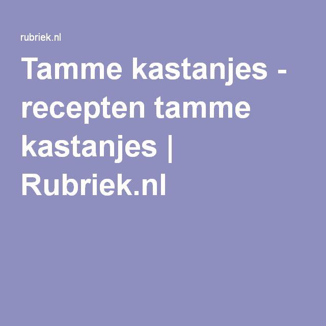 Tamme kastanjes - recepten tamme kastanjes | Rubriek.nl
