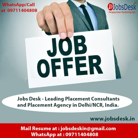Jobs Desk Placement Consultants is a placement Agency in Delhi/NCR offer jobs in all type of industry. We have various jobs opportunities in for every jobs seeker in all over India. Please share your resume at jobsdeskin@gmail.com or contact us …with hassle free, our WhatsApp number is 09711404808.