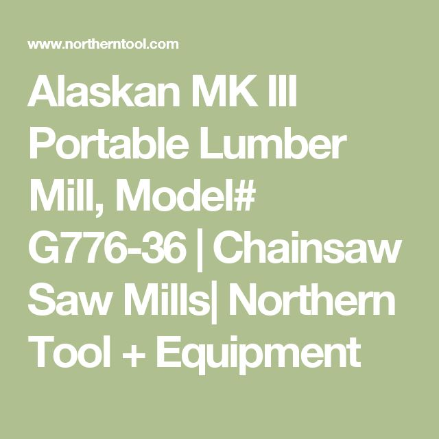 Alaskan MK III Portable Lumber Mill, Model# G776-36 | Chainsaw Saw Mills| Northern Tool + Equipment