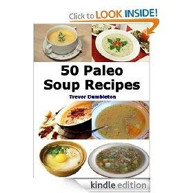 Paleo Soup Recipes: 50 Delicious Caveman Diet Friendly Soups (Paleo Recipes) [Kindle Edition], (caveman recipes, paleo diet, paleo recipes, soup recipes)