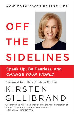 Off the Sidelines by Kirsten Gillibrand   PenguinRandomHouse.com  Amazing book I had to share from Penguin Random House