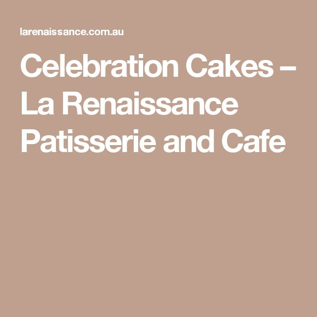 Celebration Cakes – La Renaissance Patisserie and Cafe