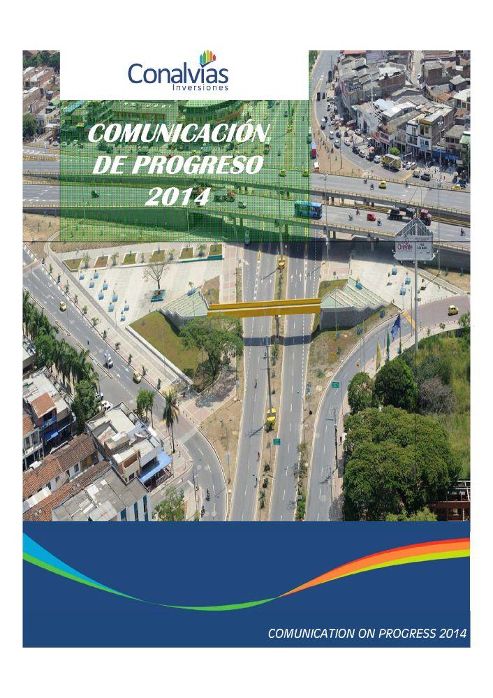 Comunicación de Progreso de Pacto Global - Conalvias.  Presentamos a nuestros Grupos de Interés (GI) la primera Comunicación de Progreso (CoP) (G4 – 28), donde detallamos el avance obtenido en la implementación de 10 principios del Pacto Global de las Naciones Unidas, iniciativa a la cual nos adherimos desde junio de 2014.   Andres Jaramillo Lopez Presidente Ejecutivo de Conalvias