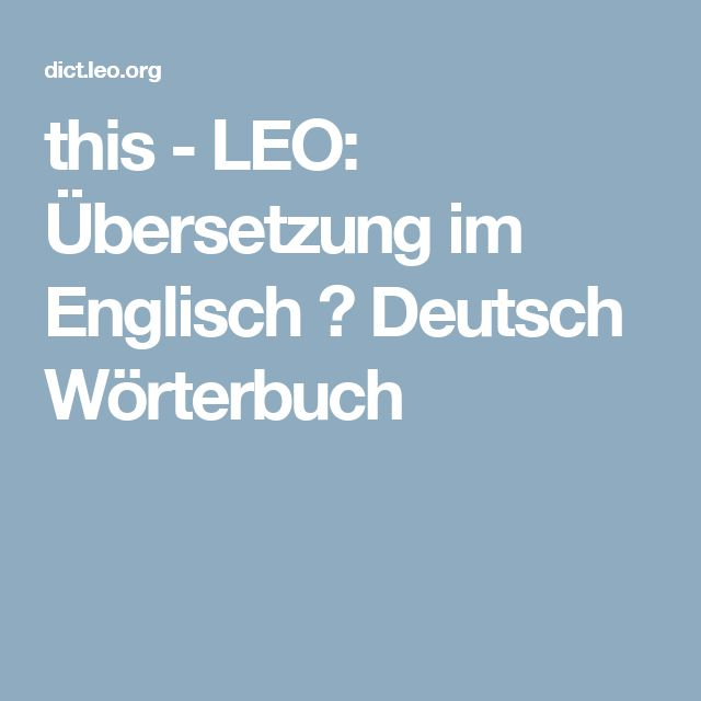 this - LEO: Übersetzung im Englisch ⇔ Deutsch Wörterbuch