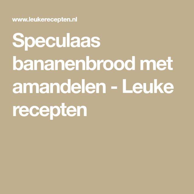 Speculaas bananenbrood met amandelen - Leuke recepten