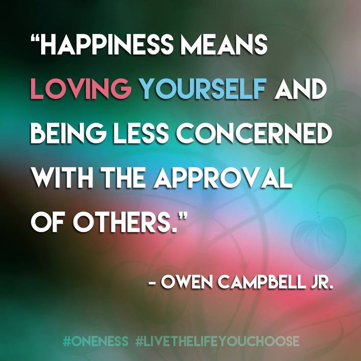 what happiness means to others Happiness with others starts with happiness with yourself  unconditional self-acceptance means that you do not judge, rate, or esteem yourself at all.