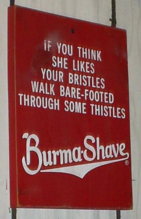 He loves those old burma shave signs. I totally need to make some for the back yard!