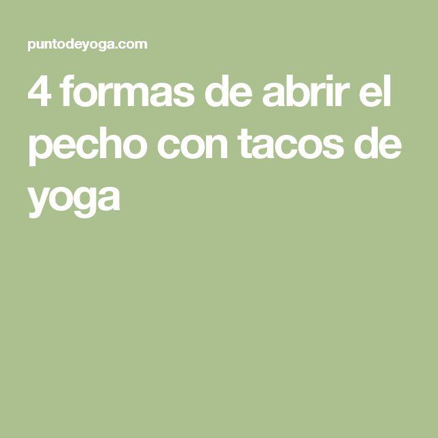 4 formas de abrir el pecho con tacos de yoga
