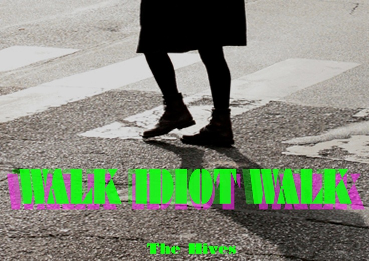 walk idiot walk! By GADS