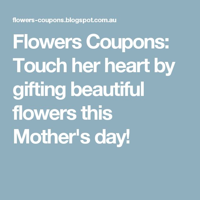 Flowers Coupons: Touch her heart by gifting beautiful flowers this Mother's day!