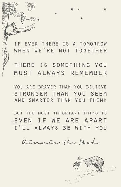 Winnie the Pooh. If there is ever a tomorrow when we are not together..