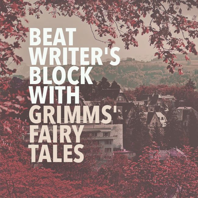 If I waited on the Muses, I'd never get anything written. Here's the powerful weapon that has helped me beat writer's block: Grimms' Fairy Tales.