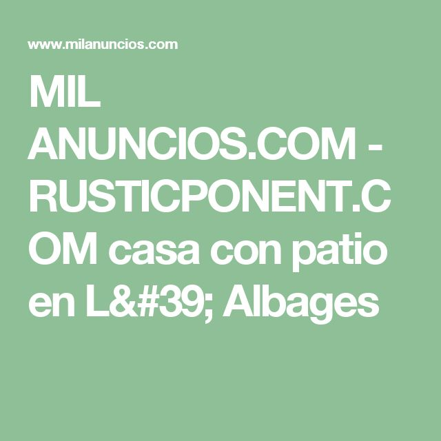 MIL ANUNCIOS.COM - RUSTICPONENT.COM   casa con patio    en L' Albages