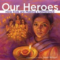 Our Heroes by Janet Wilson - True stories of children who opened up their hearts and minds to the unfairness of the world and decided to try and make a difference, because everyone deserves to be happy.