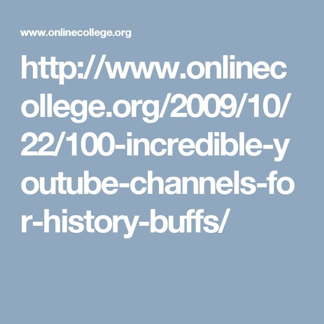 http://www.onlinecollege.org/2009/10/22/100-incredible-youtube-channels-for-history-buffs/