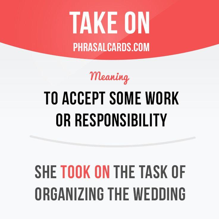 """Take on"" means ""to accept some work or responsibility"". Example: She took on the task of organizing the wedding. #phrasalverb #phrasalverbs #phrasal #verb #verbs #phrase #phrases #expression #expressions #english #englishlanguage #learnenglish #studyenglish #language #vocabulary #dictionary #grammar #efl #esl #tesl #tefl #toefl #ielts #toeic #englishlearning"