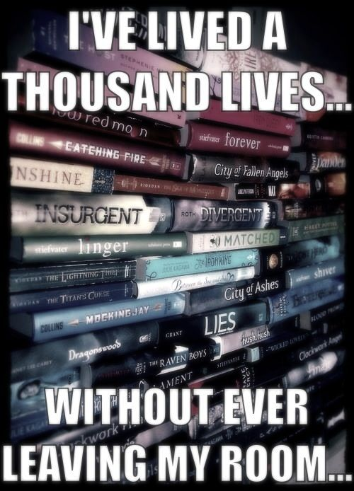 I've lived a thousand lives without ever leaving my room.