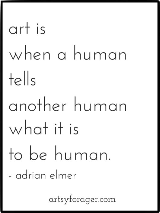 art is when a human tells another human what it is to be human