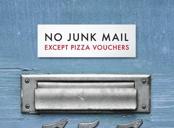 No junk mail except for pizza coupons. This sounds like our kind of person! Though the mail is paid for by the mailer to get delivered not just the mailings for pizza! #junkmail