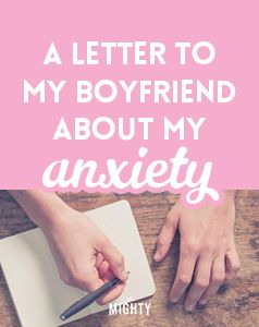 A Letter to My Boyfriend About My Anxiety