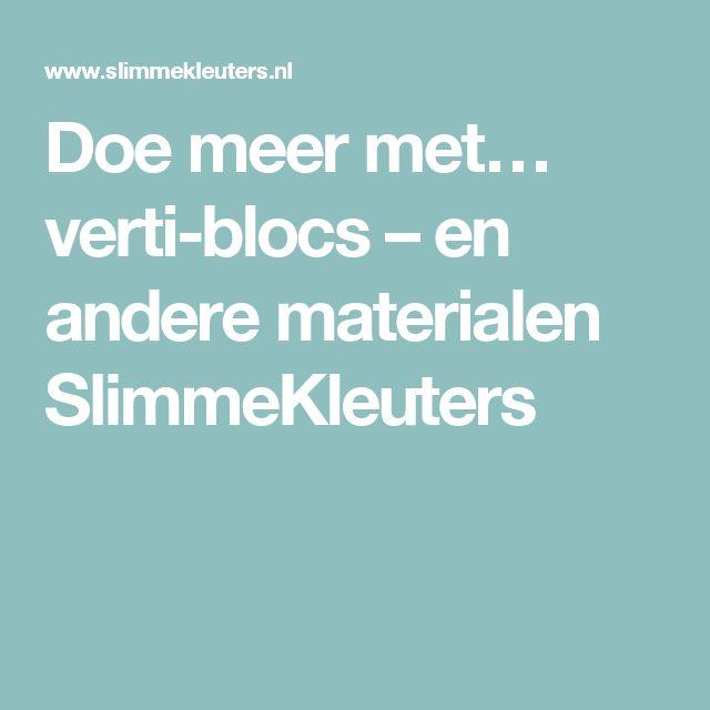 Doe meer met… verti-blocs – en andere materialen SlimmeKleuters