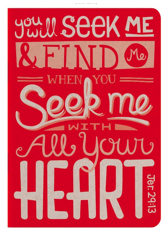 "Jeremiah 29:13  ""you will seek me and find me when you seek me with all your heart."""